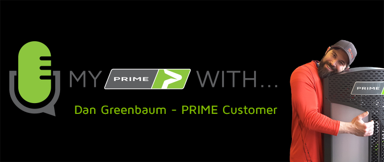 My PRIME With… Dan Greenbaum – PRIME Customer